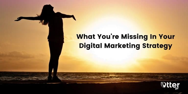 What You're Missing In Your Digital Marketing Strategy